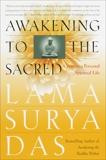 Awakening to the Sacred: Creating a Personal Spiritual Life, Das, Lama Surya