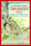 Under the Chinaberry Tree: Books and Inspirations for Mindful Parenting, Ruethling, Ann & Pitcher, Patti