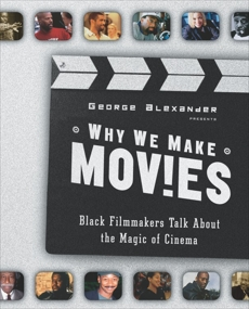 Why We Make Movies: Black Filmmakers Talk About the Magic of Cinema, Alexander, George