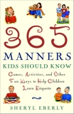 365 Manners Kids Should Know: Games, Activities, and Other Fun Ways to Help Children Learn Etiquette, Eberly, Sheryl
