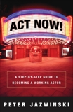 Act Now!: A Step-by-Step Guide to Becoming a Working Actor, Jazwinski, Peter