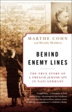 Behind Enemy Lines: The True Story of a French Jewish Spy in Nazi Germany, Cohn, Marthe & Holden, Wendy
