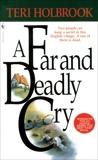 A Far and Deadly Cry: A Novel, Holbrook, Teri