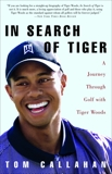 In Search of Tiger: A Journey Through Golf With Tiger Woods,