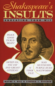Shakespeare's Insults: Educating Your Wit, Hill, Wayne F. & Ottchen, Cynthia J.