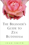 The Beginner's Guide to Zen Buddhism, Smith, Jean