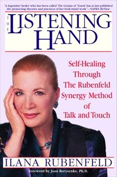 The Listening Hand: Self-Healing Through The Rubenfeld Synergy Method of Talk and Touch, Rubenfeld, Ilana