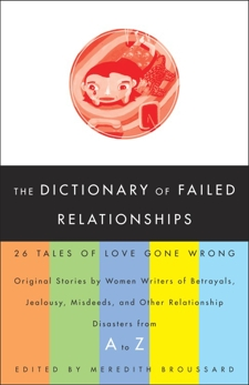 The Dictionary of Failed Relationships: 26 Tales of Love Gone Wrong, Broussard, Meredith