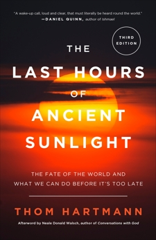 The Last Hours of Ancient Sunlight: Revised and Updated Third Edition: The Fate of the World and What We Can Do Before It's Too Late, Hartmann, Thom