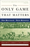 The Only Game That Matters: The Harvard/Yale Rivalry, Simpson, Paul & Corbett, Bernard M.