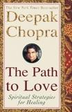 The Path to Love: Spiritual Strategies for Healing, Chopra, Deepak