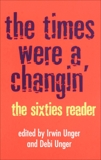 The Times Were a Changin': The Sixties Reader, Unger, Irwin & Unger, Debi