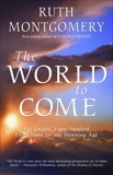 The World to Come: The Guides' Long-Awaited Predictions for the Dawning Age, Montgomery, Ruth