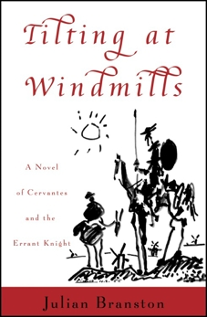 Tilting at Windmills: A Novel of Cervantes and the Errant Knight, Branston, Julian