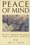 Peace of Mind: Daily Meditations For Easing Stress, Dean, Amy E.