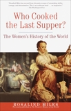 Who Cooked the Last Supper?: The Women's History of the World, Miles, Rosalind