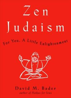 Zen Judaism: For You, A Little Enlightenment, Bader, David M.