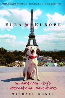 Ella in Europe: An American Dog's International Adventures, Konik, Michael