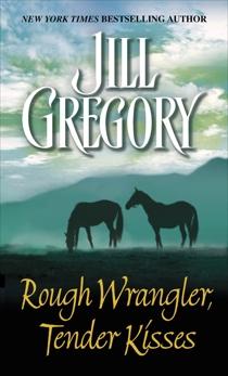 Rough Wrangler, Tender Kisses: A Novel, Gregory, Jill