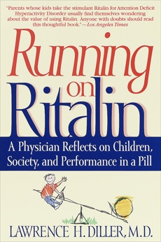 Running on Ritalin: A Physician Reflects on Children, Society, and Performance in a Pill, Diller, Lawrence H.
