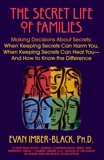 The Secret Life of Families: Making Decisions About Secrets: When Keeping Secrets Can Harm You, When Keeping Secrets Can Heal You-And How to Know the Difference, Imber-Black, Evan