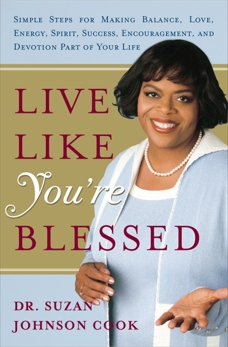 Live Like You're Blessed: Simple Steps for Making Balance, Love, Energy, Spirit, Success, Encouragement, a nd Devotion Part of Your Life, Cook, Suzan Johnson