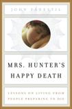 Mrs. Hunter's Happy Death: Lessons on Living from People Preparing to Die, Fanestil, John