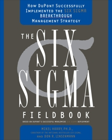 The Six Sigma Fieldbook: How DuPont Successfully Implemented the Six Sigma Breakthrough Management Strate gy