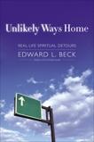Unlikely Ways Home: Real-Life Spiritual Detours, Beck, Edward L.