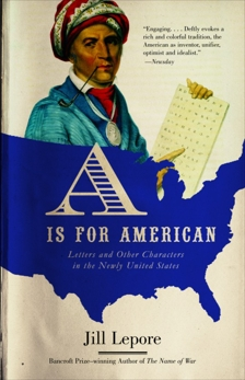 A Is for American: Letters and Other Characters in the Newly United States, Lepore, Jill