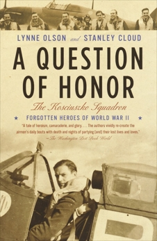 A Question of Honor: The Kosciuszko Squadron: Forgotten Heroes of World War II, Olson, Lynne & Cloud, Stanley