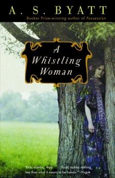 A Whistling Woman, Byatt, A. S.