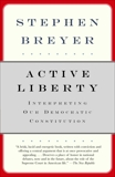 Active Liberty: Interpreting Our Democratic Constitution, Breyer, Stephen