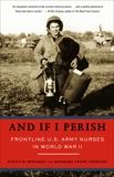 And If I Perish: Frontline U.S. Army Nurses in World War II, Monahan, Evelyn & Neidel-Greenlee, Rosemary