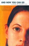 And Now You Can Go: A Novel, Vida, Vendela