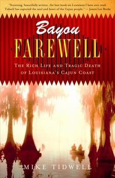Bayou Farewell: The Rich Life and Tragic Death of Louisiana's Cajun Coast, Tidwell, Mike