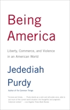Being America: Liberty, Commerce, and Violence in an American World, Purdy, Jedediah