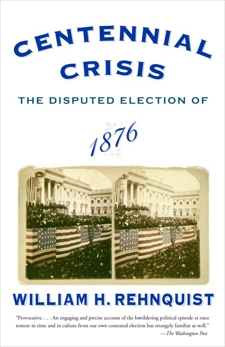 Centennial Crisis: The Disputed Election of 1876, Rehnquist, William H.