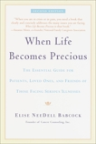 When Life Becomes Precious: The Essential Guide for Patients, Loved Ones, and Friends of Those Facing Seriou s Illnesses, Babcock, Elise NeeDell