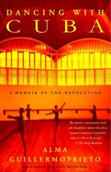 Dancing with Cuba: A Memoir of the Revolution, Guillermoprieto, Alma