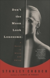 Don't the Moon Look Lonesome: A Novel in Blues and Swing, Crouch, Stanley