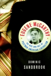 Eugene McCarthy: The Rise and Fall of Postwar American Liberalism, Sandbrook, Dominic
