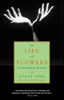 In Lieu of Flowers: A Conversation for the Living, Cobb, Nancy Howard