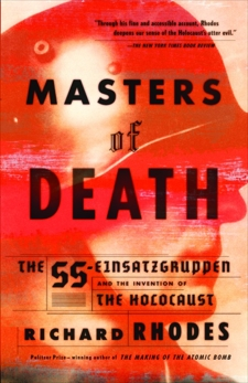 Masters of Death: The SS-Einsatzgruppen and the Invention of the Holocaust, Rhodes, Richard