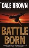 Battle Born: A Novel, Brown, Dale