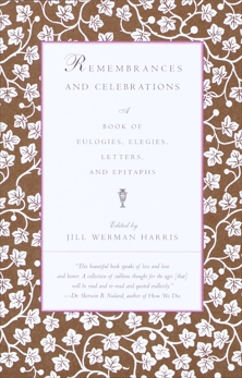 Remembrances and Celebrations: A Book of Eulogies, Elegies, Letters, and Epitaphs, Harris, Jill Werman