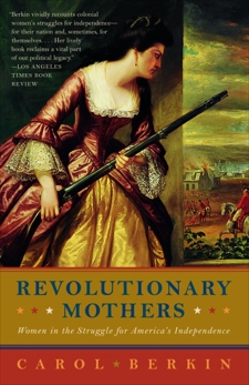 Revolutionary Mothers: Women in the Struggle for America's Independence, Berkin, Carol