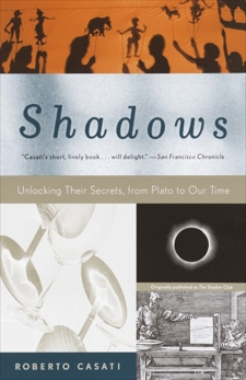 Shadows: Unlocking Their Secrets, from Plato to Our Time, Casati, Roberto