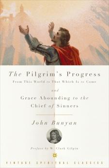 The Pilgrim's Progress and Grace Abounding to the Chief of Sinners, Bunyan, John