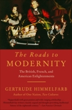 The Roads to Modernity: The British, French, and American Enlightenments, Himmelfarb, Gertrude